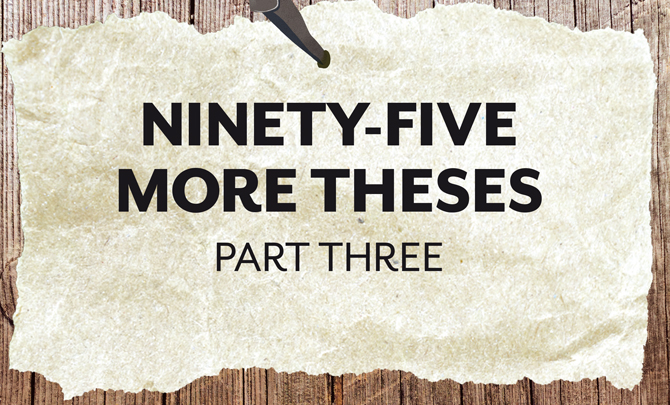Ninety-five more theses – Part three